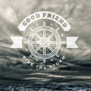 Good Friend - ride the storm