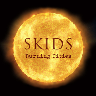 Skids, The - burning cities PRE-ORDER