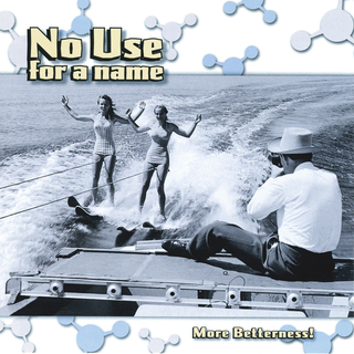 No Use For A Name - more betterness