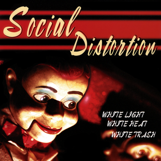 Social Distortion - white light, white heat, white trash