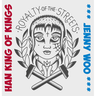 Jenny Woo / Han King Of  Kings - royalty of the streets
