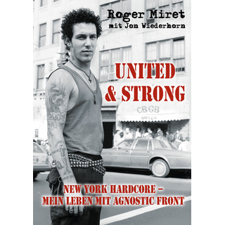Roger Miret - United & Strong New York Hardcore: Mein Leben mit Agnostic Front PRE-ORDER