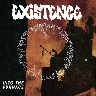 Existence - into the furnace