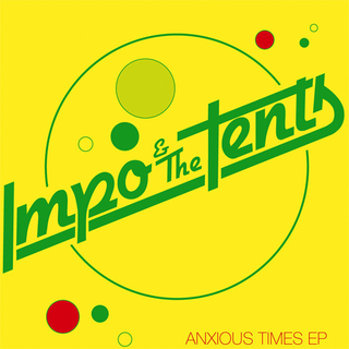 Impo & The Tents - anxious times