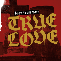 Born From Pain - true love