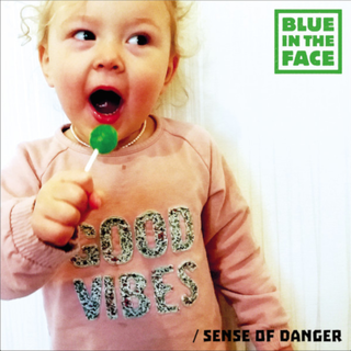 Blueintheface - good vibes/sense of danger