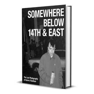 Somewhere Below 14th & East: The Lost Photography Of Karen O Sullivan by Ray Parada