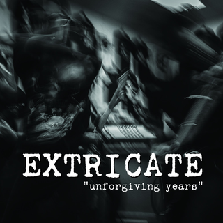 Extricate - unforgiving years