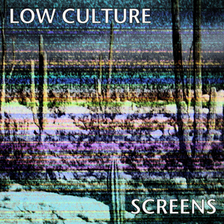 Low Culture - screens