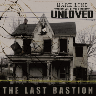 Mark Lind & The Unloved - the last bastion