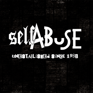 Self Abuse - unestablished since 1982