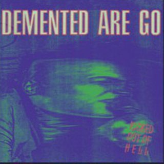 Demented Are Go - kicked out of hell