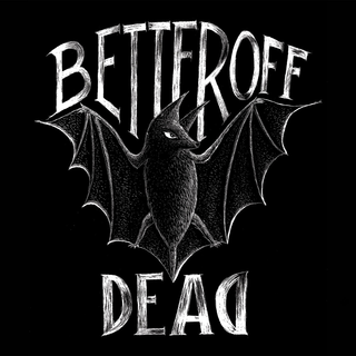Better Off Dead - sans issues