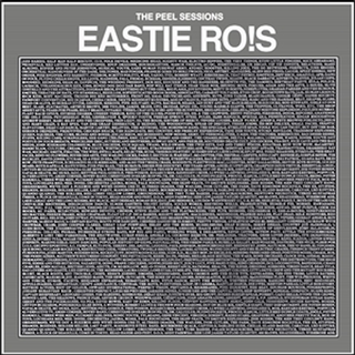 Eastie Ro!s - the peel sessions
