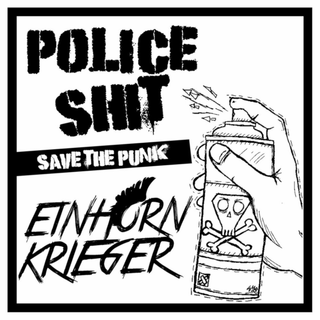 Police Shit / Einhornkrieger - save the punk