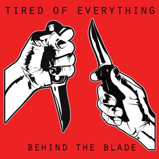 Tired Of Everything - behind the blade