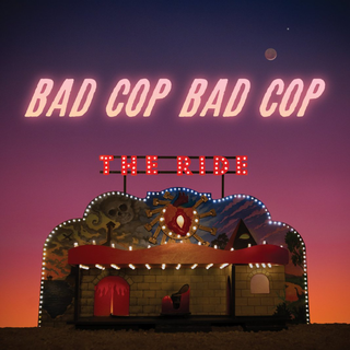 Bad Cop/Bad Cop - the ride PRE-ORDER