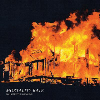 Mortality Rate - You Were The Gasoline PRE-ORDER