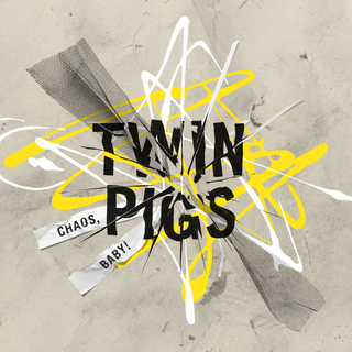 Twin Pigs - Chaos, Baby!