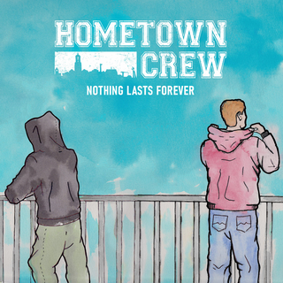Hometown Crew - Nothing Lasts Forever